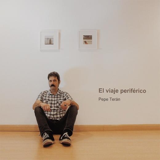 Pepe Terán, el viaje periferico